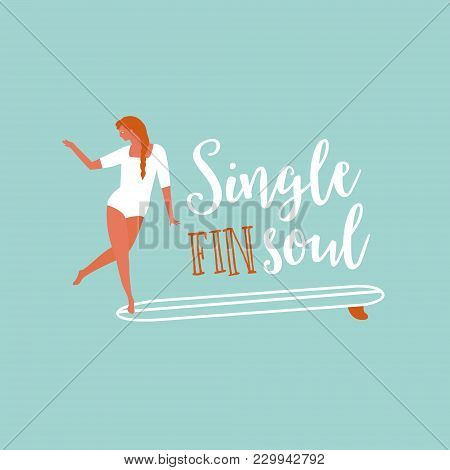 Surfing Text Quote With Surf Girl On A Longboard. Surf T-shirt Design.