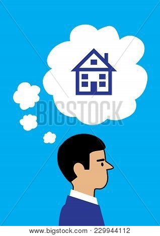 A Vector Illustration Of A Man Thinking About A House, Thought Bubbles Coming From His Head With One
