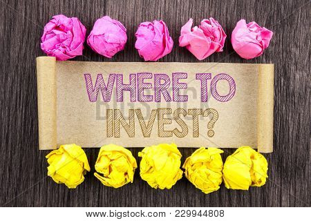 Writing Text Where To Invest Question. Concept Meaning Financial Income Investing Plan Advice Wealth