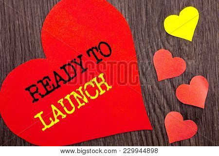 Handwriting Announcement Text Showing Ready To Launch. Concept Meaning Prepare New Product Promotion