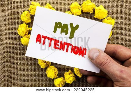 Handwritten Text Sign Showing Pay Attention. Conceptual Photo Be Careful Beware Mindful Alarm Writte