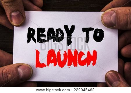 Conceptual Hand Writing Text Showing Ready To Launch. Concept Meaning Prepare New Product Promotion