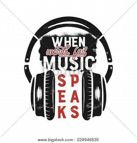 Music Tee Graphic Design, Poster. Music Inspirational Quote. Headphones T-shirt Print Design. Vintag