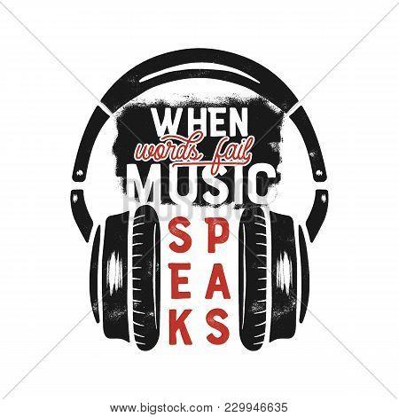 Music Tee Graphic Design, Poster. Music Inspirational Quote. Headphones T-shirt Print Design. Vintag