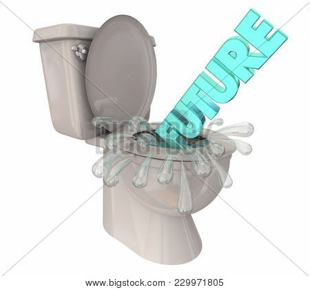 Future Word Flushing Down Toilet Wasted Dreams Gone 3d Illustration