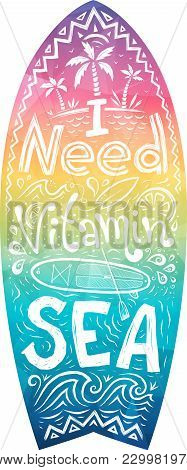 Hand Drawn Lettering - I Need Vitamin Sea In Rainbow Colors Surfboard Shape. Colorful Surfing Board,