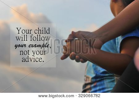 Parenting Inspirational Motivational Quote - Your Child Will Follow Your Example Not Our Advice. Wit