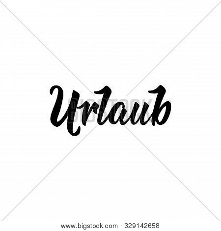 German Text: Vacation. Lettering. Vector Illustration. Element For Flyers, Banner And Posters Modern