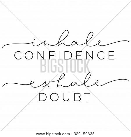 Inhale Confidence Exhale Doubt Inspirational Quote With Brush Lettering Vector Illustration. Poster