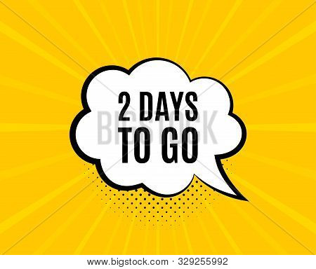 2 Days To Go. Chat Speech Bubble. Special Offer Price Sign. Advertising Discounts Symbol. Yellow Vec