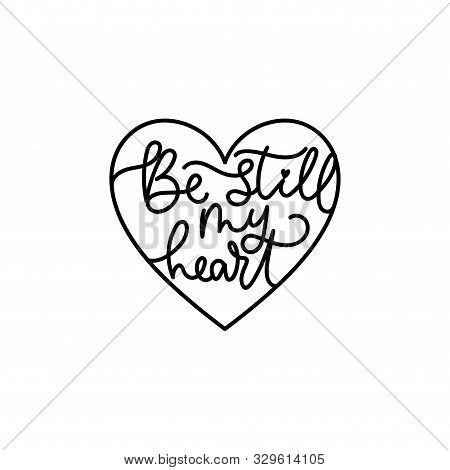 Be still my heart cute romantic inscription vector illustration. Template with handwriting love lettering inside heart in black font for cake topper or laser cut design on white background poster