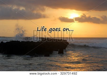 Inspirational  Motivational Quote - Life Goes On, With Golden Light Of Sunset View Over The Sea, Wav