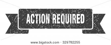 Action Required Grunge Ribbon. Action Required Sign. Action Required Banner