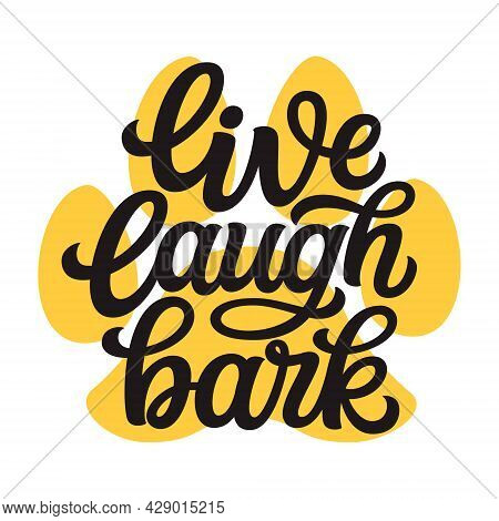 Live Laugh Bark. Hand Lettering Dog Quote With A Paw Print Isolated On White Background. Vector Typo