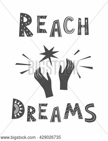 Reach Dreams Vector Lettering In Scandinavian Style. Hands Grabbling A Star From The Sky. Text Motiv