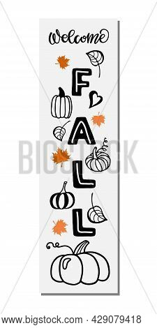 Welcome Fall Front Porch Sign. Vector Hand Drawn Calligraphy Lettering. Autumn Season Design For Hom