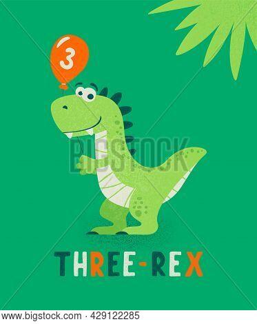Dinosaur Tirannosaur Three Rex. Cartoon Tirex. Happy Birthday Card For A Child For Three Years. Vect