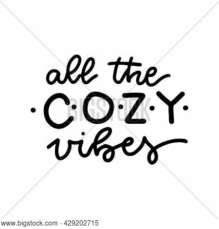 All The Cozy Vibes - Inspirational Lettering Quote On White Background. Postcard With Curvy Simple H