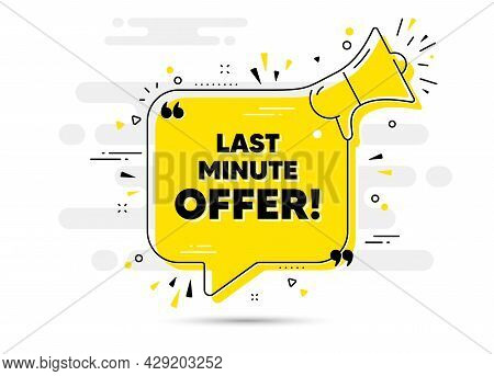Last Minute Offer. Alert Megaphone Chat Bubble Banner. Special Price Deal Sign. Advertising Discount