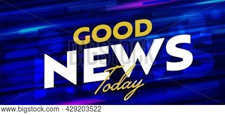 Good News Today Sale Banner Announcement Background Template. Poster Layout With Positive Media News