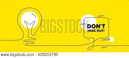 Dont Miss Out Text. Continuous Line Idea Chat Bubble Banner. Special Offer Price Sign. Advertising D
