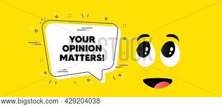 Your Opinion Matters Symbol. Cartoon Face Chat Bubble Background. Survey Or Feedback Sign. Client Co