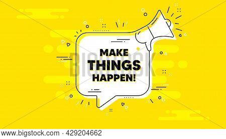 Make Things Happen Motivation Quote. Alert Megaphone Yellow Chat Banner. Motivational Slogan. Inspir