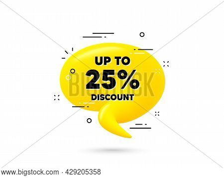 Up To 25 Percent Discount. Yellow 3d Chat Bubble. Sale Offer Price Sign. Special Offer Symbol. Save