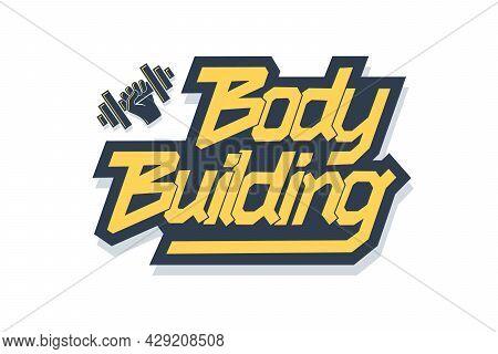 Bodybuilding Vector Inscription. Unique Original Handwritten Lettering