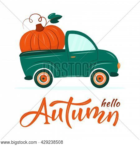 Cute Retro Waggon Delivering Huge Pumpkin. Hello Autumn.  Retro Truck. Harvest Or Thanksgiving Conce