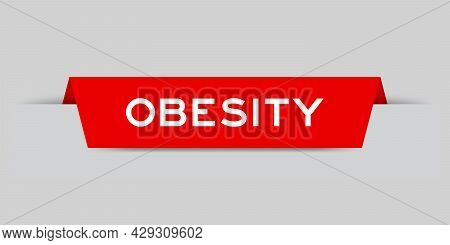Red Color Inserted Label With Word Obesity On Gray Background