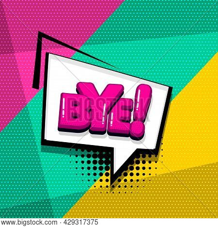 Bye Goodbye Comic Text Sound Effects Pop Art Style. Vector Speech Bubble Word And Short Phrase Carto