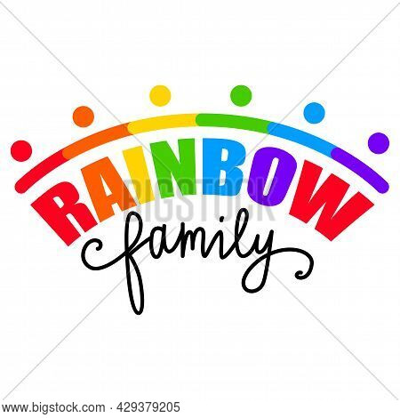 Rainbow Family. Lgbt Pride. Gay Parade. Rainbow Flag. Lgbtq Vector Quote Isolated On A White Backgro