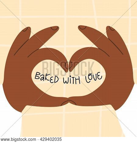 Two Hands Make Heart Sign, Love Symbol And Cute Hand Lettering Baked With Love. Cartoon Bakery Banne