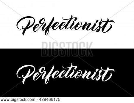 Word Perfectionist In Hand Lettering Style. Vector Typography Design. Modern Calligraphic Text For P