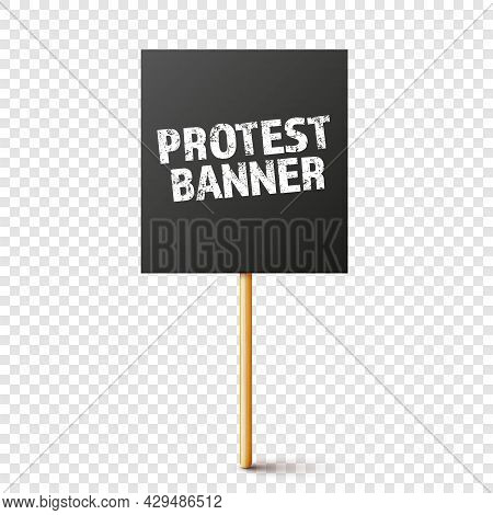Blank Black Protest Sign With Wooden Holder. Realistic Vector Demonstration Banner. Strike Action Ca