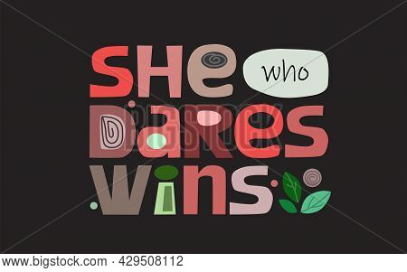 She Who Dares Wins, Positive Confidence Building Words. Vector Art Typography. Design For T Shirts ,
