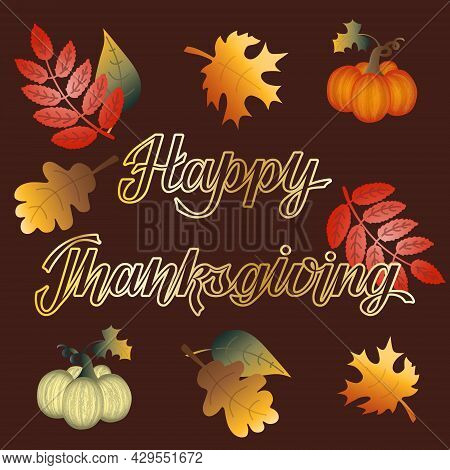 Thanksgiving Flat Art With Hand Lettering, Pumpkins, And Fall Leaves. Autumn Season Greetings. Thank
