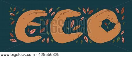 Eco Lettering With Autumn Floral Decorations, Where The Letters Are Shown By Hands. Eco Sign, Eco Wo