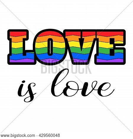 Love Is Love Text Sign. Lgbtq Flag Rainbow Colored Icon. Gay Human Rights Concept. Vector Illustrati