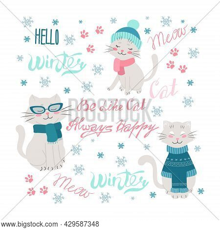 Cheerful Cats In Winter Clothes Set, Handwritten Be Like A Cat, Always Happy. Hello Winter Lettering