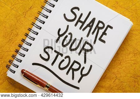 share your story - motivational handwriting in a spiral notebook, sharing experience and wisdom concept