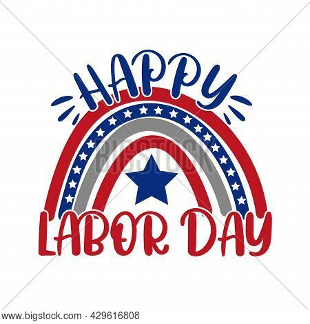 Happy Labor Day- National American Holiday Illustration With Usa Flag Rainbow. Festive Poster Or Ban