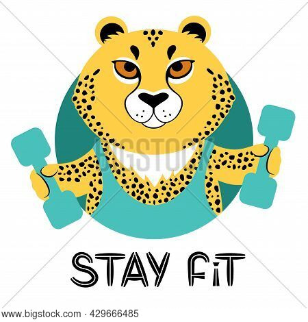 Vector Illustration Of A Cute Cartoon Cheetah With Dumbbells And Slogan Stay Fit