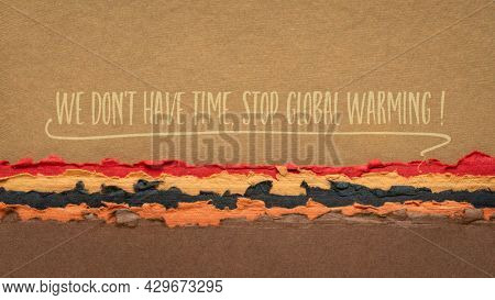 We do not have time. Stop global warming! Handwriting on a handmade paper, climate emergency concept