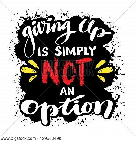 Giving Up Is Simply Not An Option Hand Lettering. Motivational Quote.