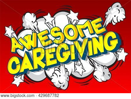 Awesome Caregiving - Comic Book, Cartoon Words, With Text Effect. Speech Bubble. Comics Background.