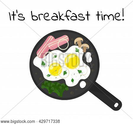 Fried Eggs In Frying Pan Top View. Its Breakfast Time Inscription. Cooking Eggs With Ham, Vegetables