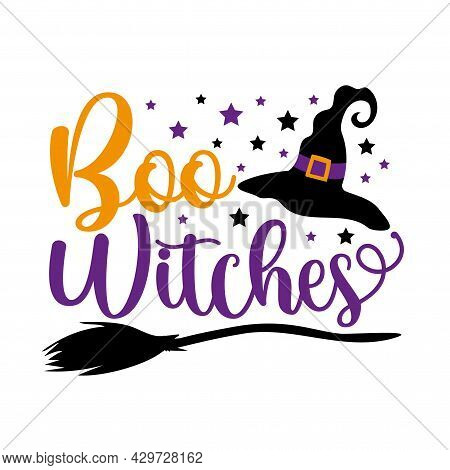 Boo Witches - Funny Phrase For Halloween, With Broom Stick And Witch's Hat On White Background. Good