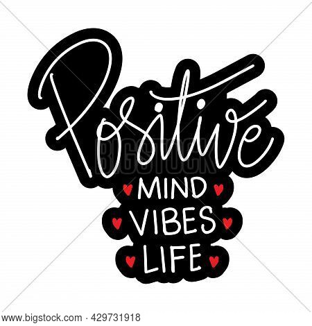 Positive Mind Positive Vibes Positive Life Hand Lettering. Motivational Quote.